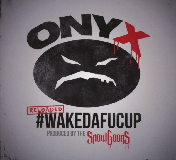 Onyx - #wakedafucup (Reloaded)
