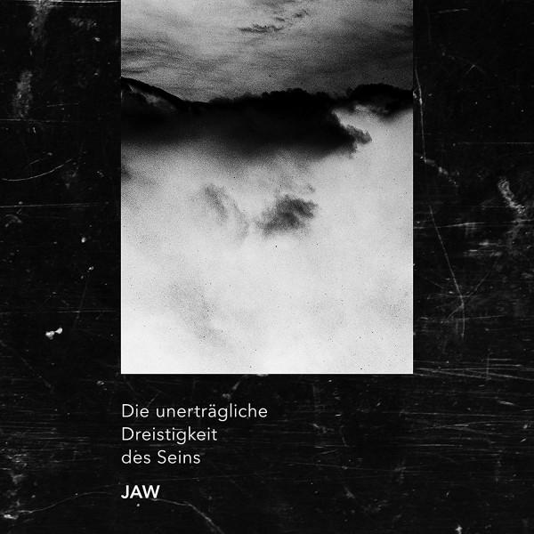JAW - Die Unerträgliche Dreistigkeit des Seins